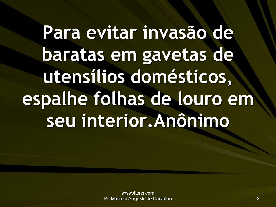 www.4tons.com Pr. Marcelo Augusto de Carvalho 2 Para evitar invasão de baratas em gavetas de utensílios domésticos, espalhe folhas de louro em seu int