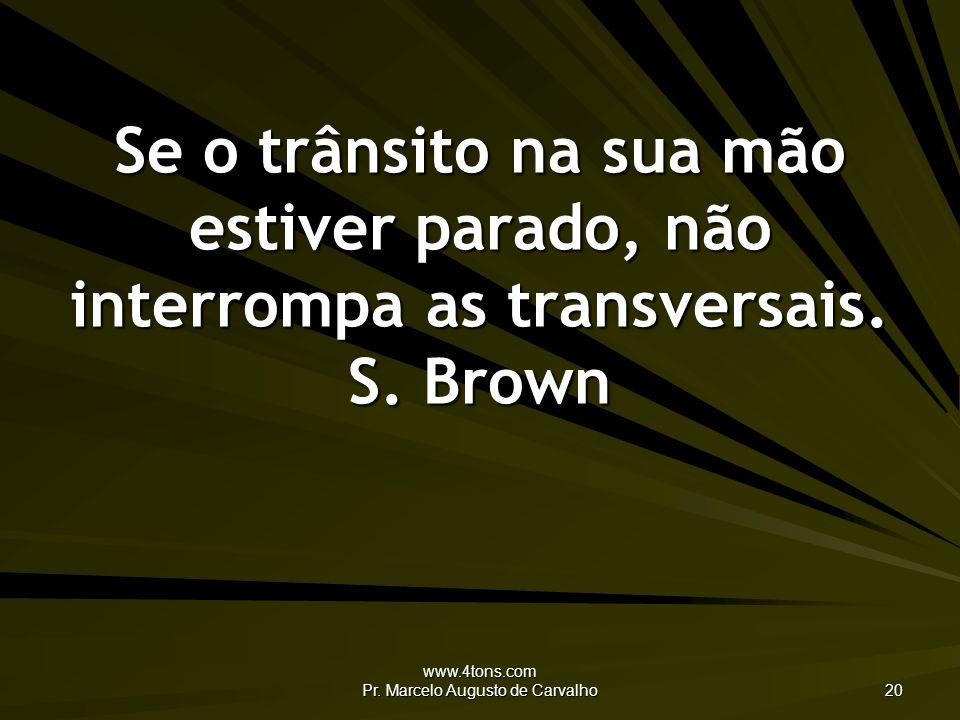 www.4tons.com Pr. Marcelo Augusto de Carvalho 20 Se o trânsito na sua mão estiver parado, não interrompa as transversais. S. Brown