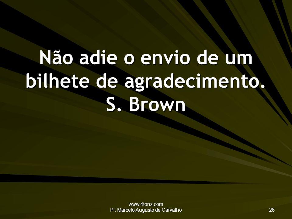 www.4tons.com Pr.Marcelo Augusto de Carvalho 26 Não adie o envio de um bilhete de agradecimento.