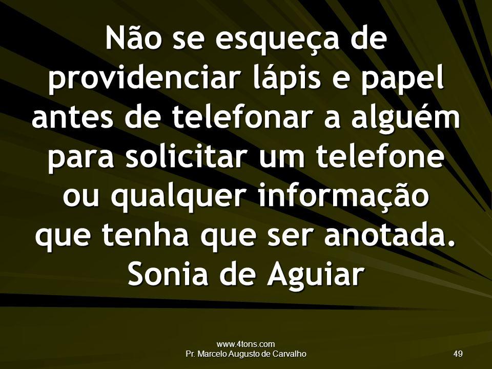 www.4tons.com Pr. Marcelo Augusto de Carvalho 49 Não se esqueça de providenciar lápis e papel antes de telefonar a alguém para solicitar um telefone o