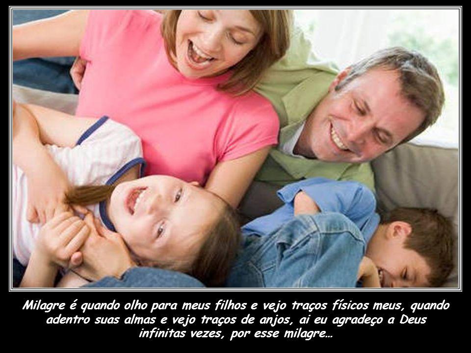 Milagre é a inocência das crianças que falam na cara da gente o que pensam. Pequeno menino de 6 anos, falou que Deus é bom porque faz nuvens com forma