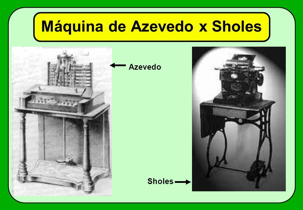 Máquina de Azevedo x Sholes Azevedo Sholes