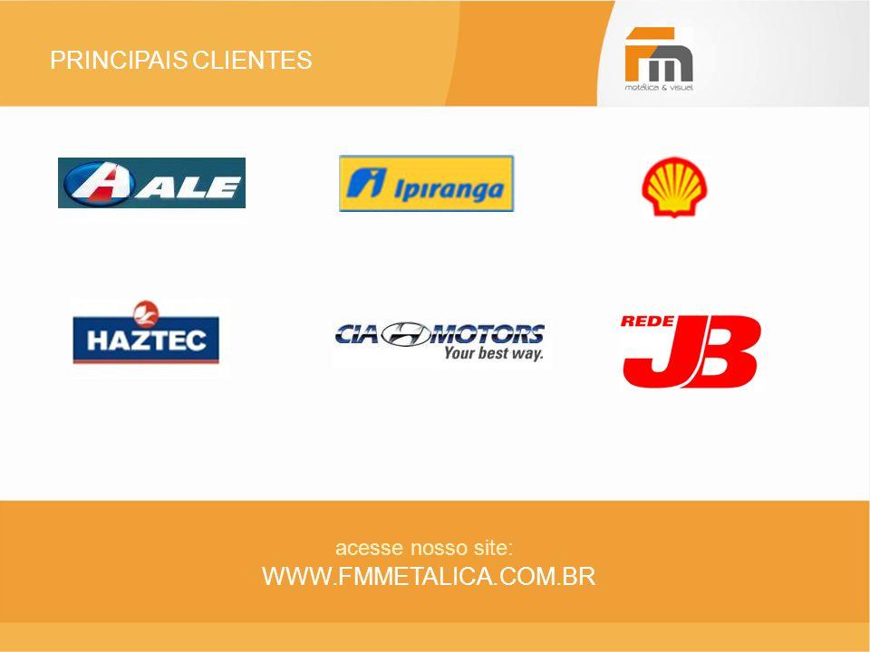 PRINCIPAIS CLIENTES WWW.FMMETALICA.COM.BR acesse nosso site: