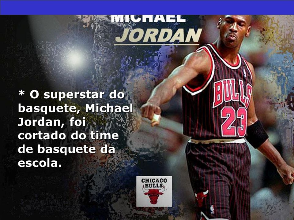 * O superstar do basquete, Michael Jordan, foi cortado do time de basquete da escola.