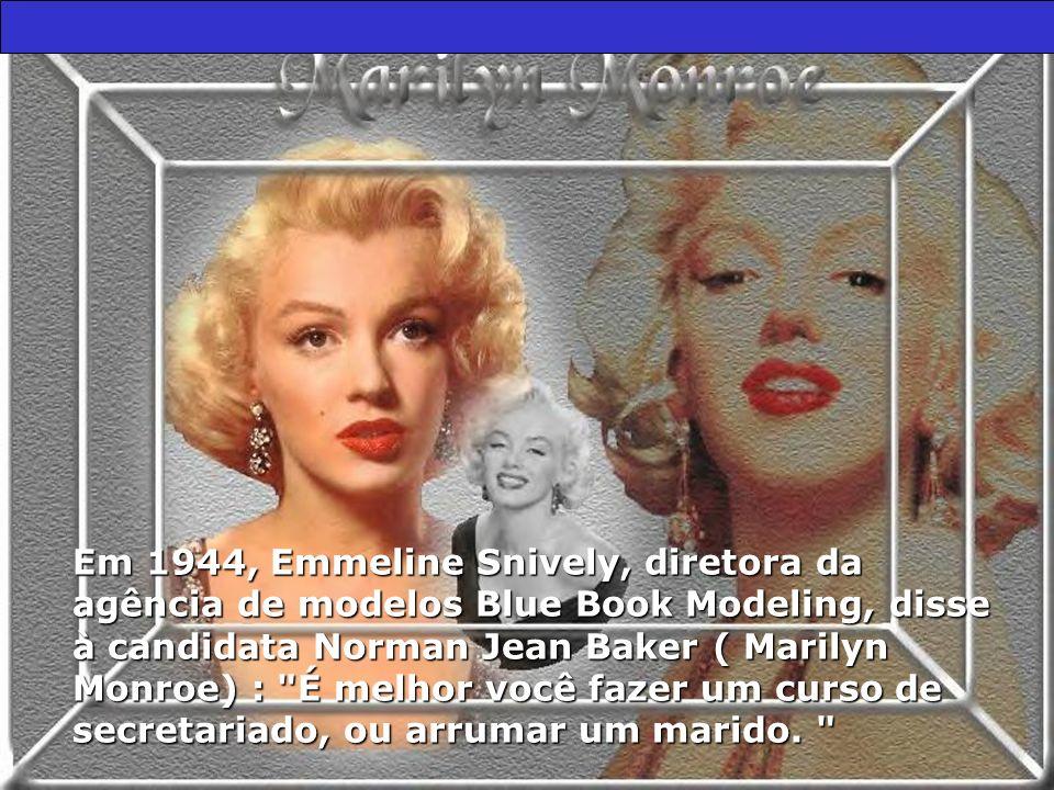 Em 1944, Emmeline Snively, diretora da agência de modelos Blue Book Modeling, disse à candidata Norman Jean Baker ( Marilyn Monroe) :
