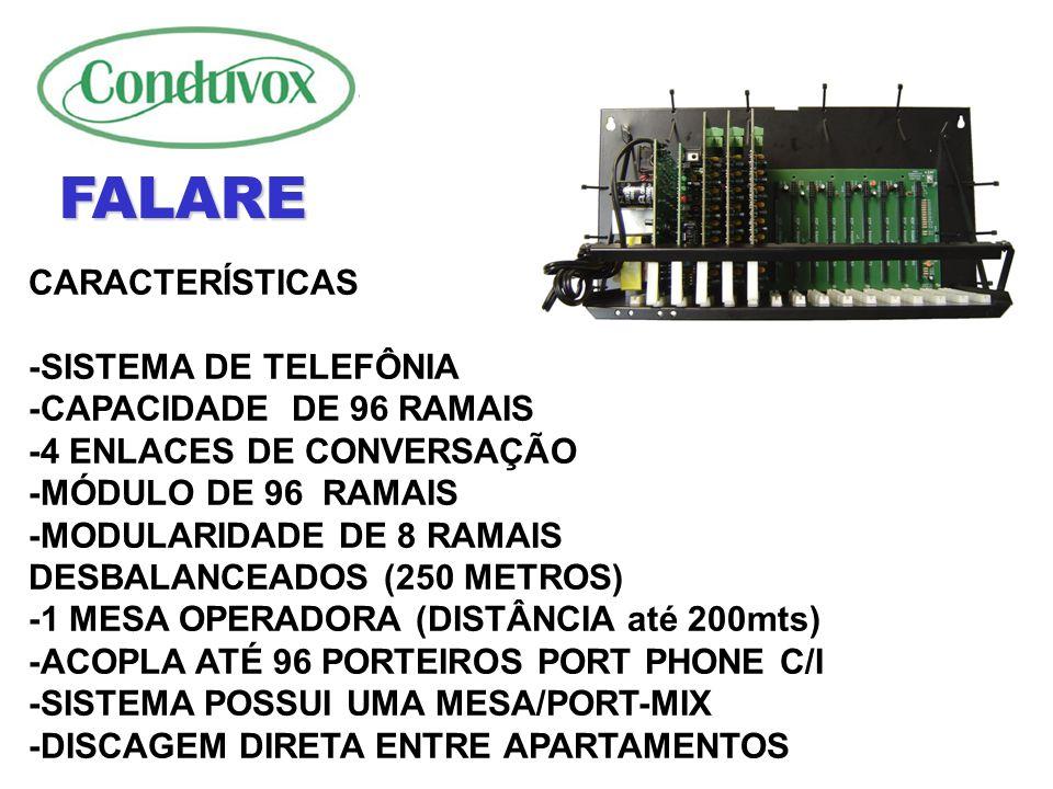 NUMERAÇÃO FLEXÍVEL (ATÉ 8 DIGITOS) MESA OPERADORA COM DISPLAY ou PORT-MIX PORTEIROS PORT PHONE C/I (ATÉ 96) PORTEIROS PORT CDX (ATÉ 02) FÁCIL OPERAÇÃO E INSTALAÇÃO FALARE