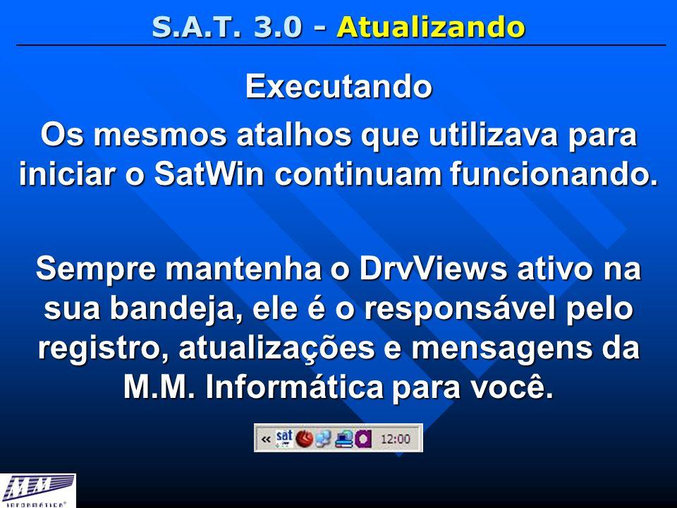 S.A.T. 3.0 - Atualizando Executando Os mesmos atalhos que utilizava para iniciar o SatWin continuam funcionando. Sempre mantenha o DrvViews ativo na s