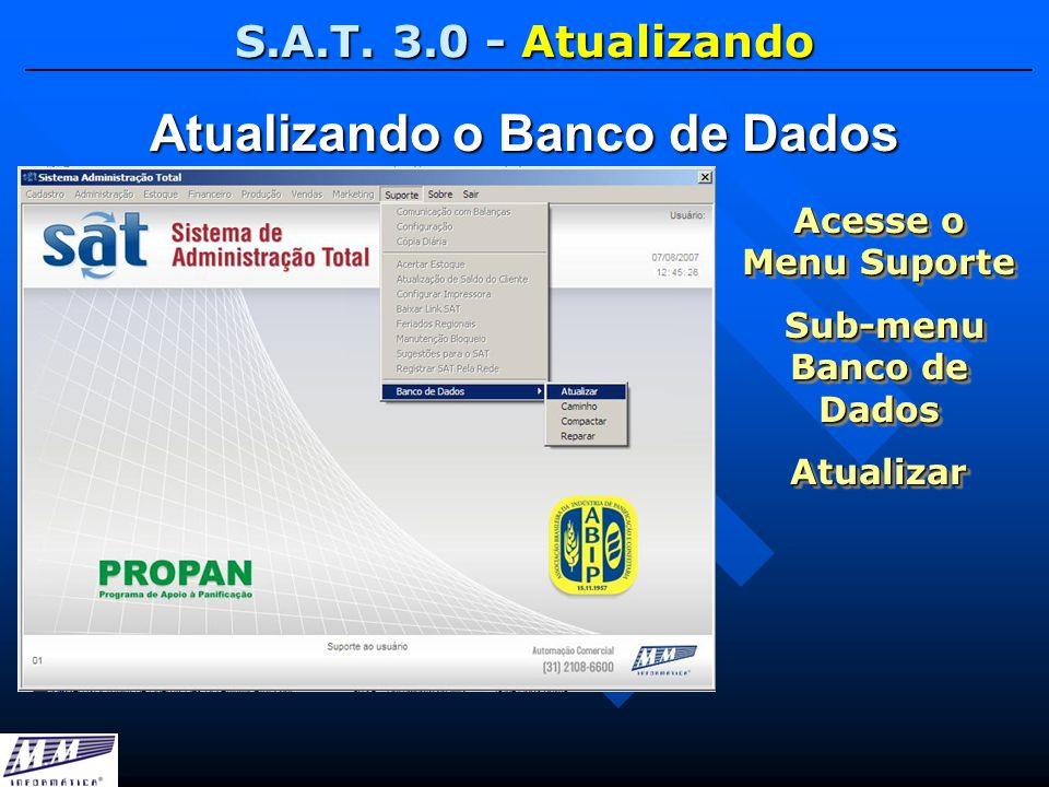 S.A.T. 3.0 - Atualizando Atualizando o Banco de Dados Acesse o Menu Suporte Sub-menu Banco de Dados Sub-menu Banco de DadosAtualizar Acesse o Menu Sup