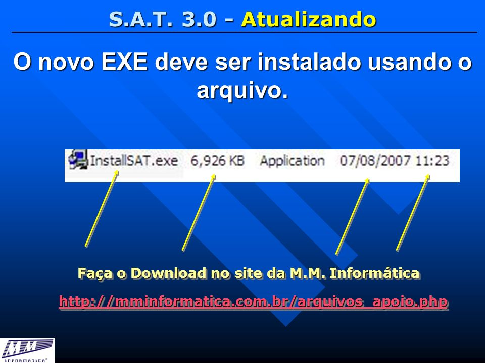 S.A.T. 3.0 - Atualizando O novo EXE deve ser instalado usando o arquivo. http://mminformatica.com.br/arquivos_apoio.php Faça o Download no site da M.M