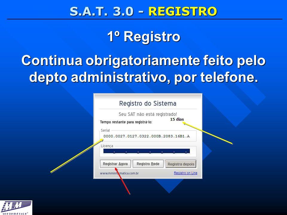 S.A.T. 3.0 - REGISTRO Continua obrigatoriamente feito pelo depto administrativo, por telefone. 1º Registro