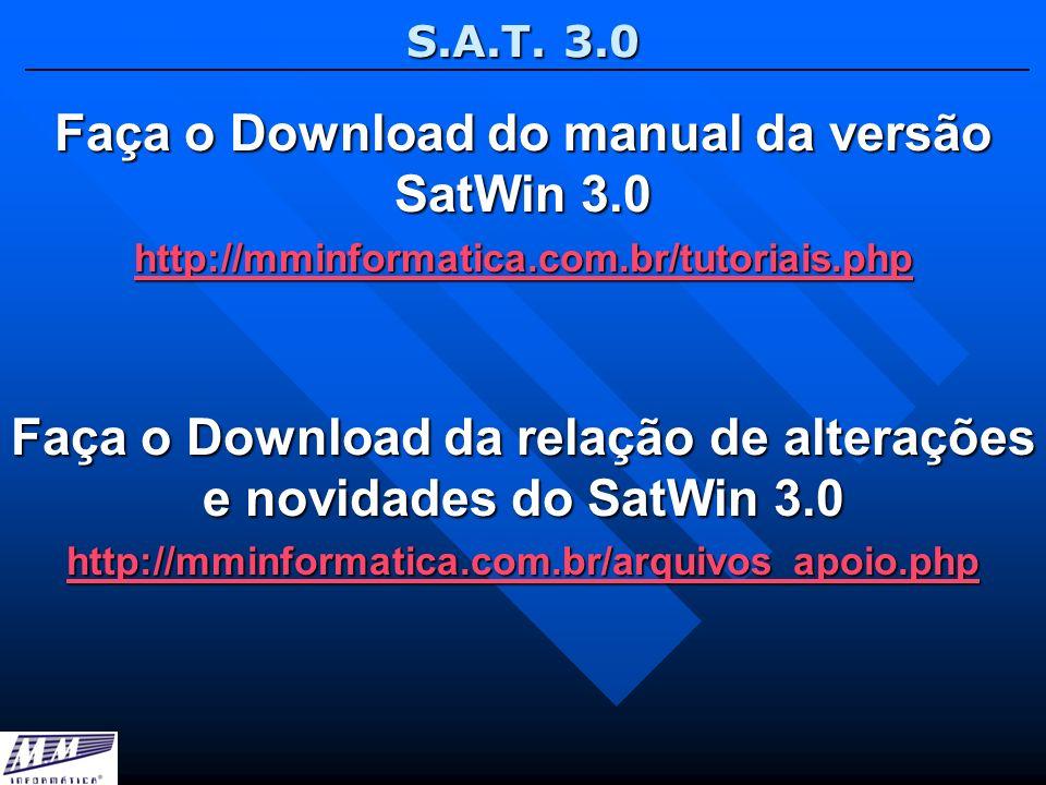 S.A.T. 3.0 Faça o Download do manual da versão SatWin 3.0 http://mminformatica.com.br/tutoriais.php Faça o Download da relação de alterações e novidad