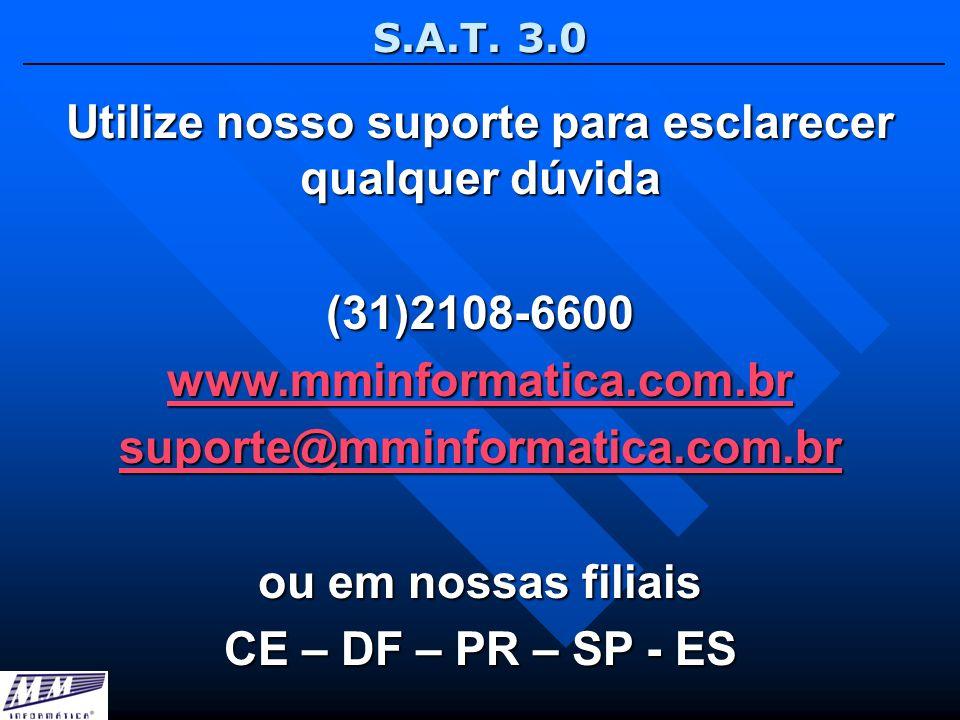S.A.T. 3.0 Utilize nosso suporte para esclarecer qualquer dúvida (31)2108-6600 www.mminformatica.com.br suporte@mminformatica.com.br ou em nossas fili