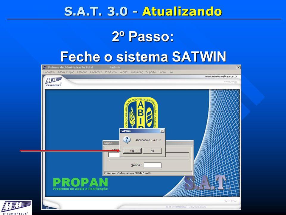 S.A.T. 3.0 - Atualizando 2º Passo: Feche o sistema SATWIN