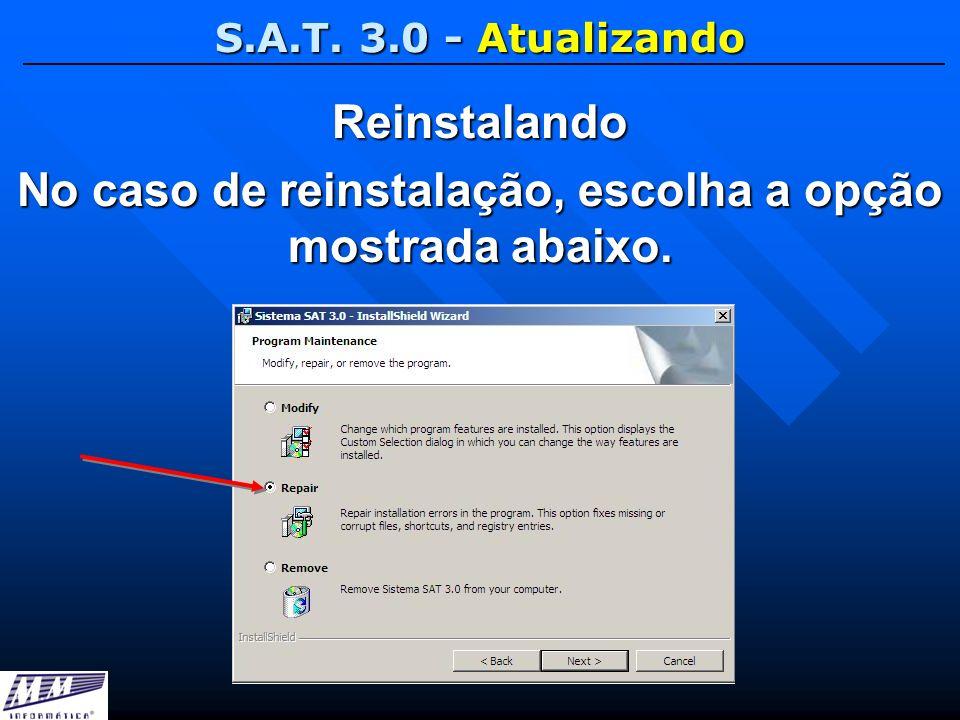 S.A.T. 3.0 - Atualizando Reinstalando No caso de reinstalação, escolha a opção mostrada abaixo.