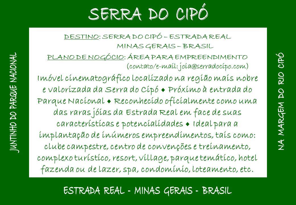 DESTINO: SERRA DO CIPÓ – ESTRADA REAL MINAS GERAIS – BRASIL PLANO DE NOGÓCIO: ÁREA PARA EMPREENDIMENTO (contato/e-mail: joia@serradocipo.com) Imóvel c