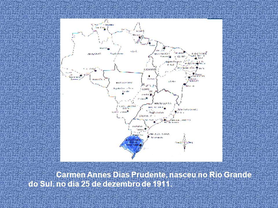 Carmen Annes Dias Prudente, nasceu no Rio Grande do Sul. no dia 25 de dezembro de 1911.