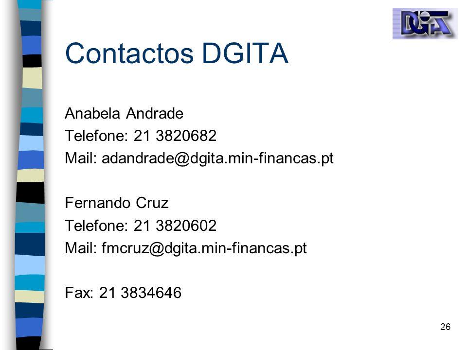 26 Contactos DGITA Anabela Andrade Telefone: 21 3820682 Mail: adandrade@dgita.min-financas.pt Fernando Cruz Telefone: 21 3820602 Mail: fmcruz@dgita.mi