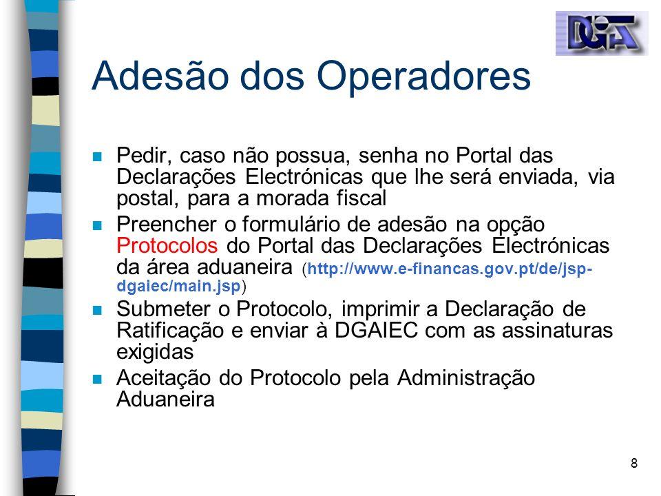 8 Adesão dos Operadores n Pedir, caso não possua, senha no Portal das Declarações Electrónicas que lhe será enviada, via postal, para a morada fiscal