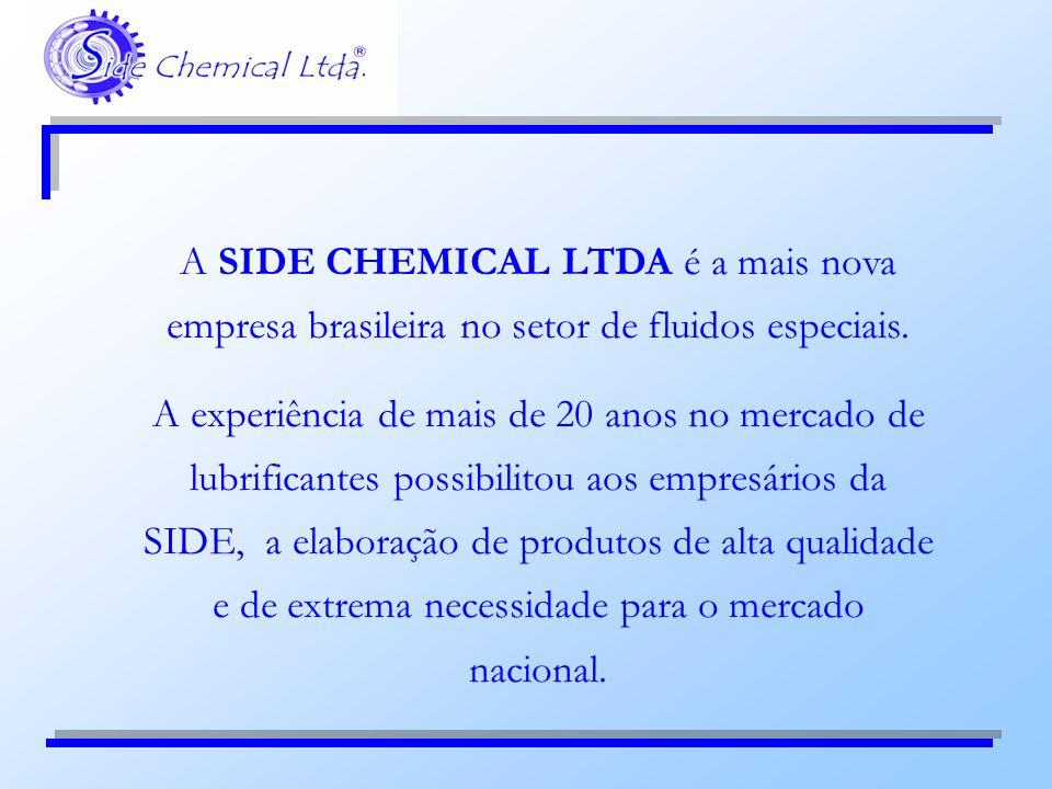 A SIDE CHEMICAL LTDA é a mais nova empresa brasileira no setor de fluidos especiais. A experiência de mais de 20 anos no mercado de lubrificantes poss
