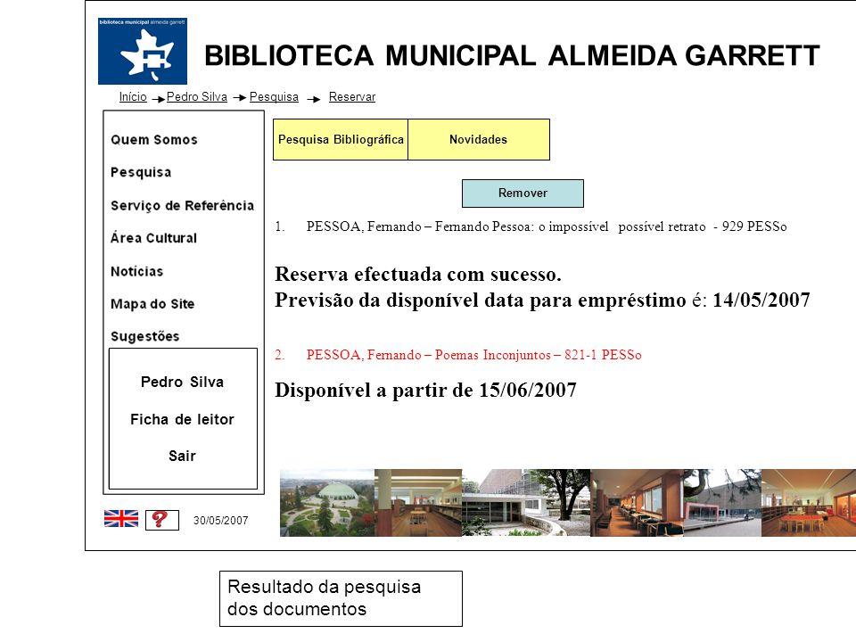 BIBLIOTECA MUNICIPAL ALMEIDA GARRETT Início 30/05/2007 1.PESSOA, Fernando – Fernando Pessoa: o impossível possível retrato - 929 PESSo Reserva efectua