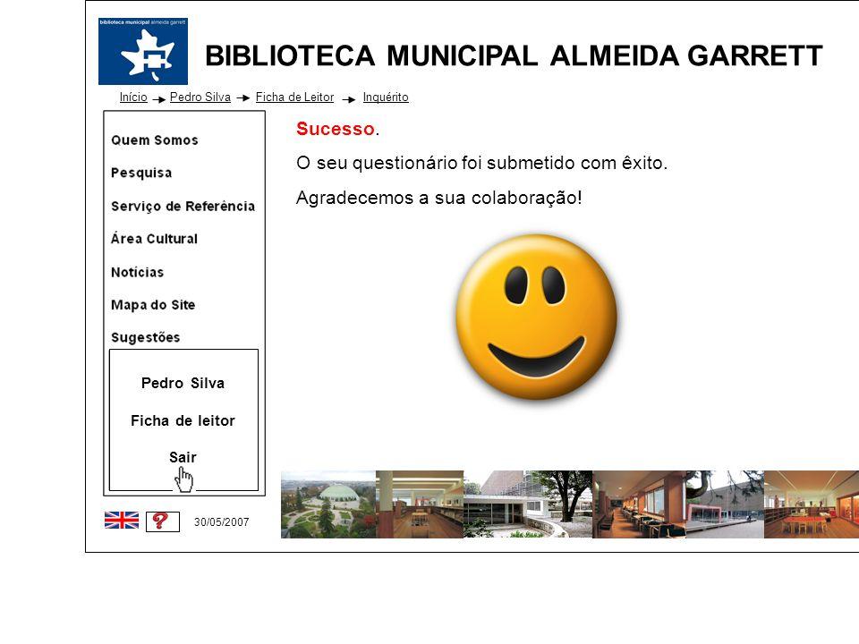 BIBLIOTECA MUNICIPAL ALMEIDA GARRETT Início 30/05/2007 Pedro Silva Ficha de leitor Sair Sucesso. O seu questionário foi submetido com êxito. Agradecem