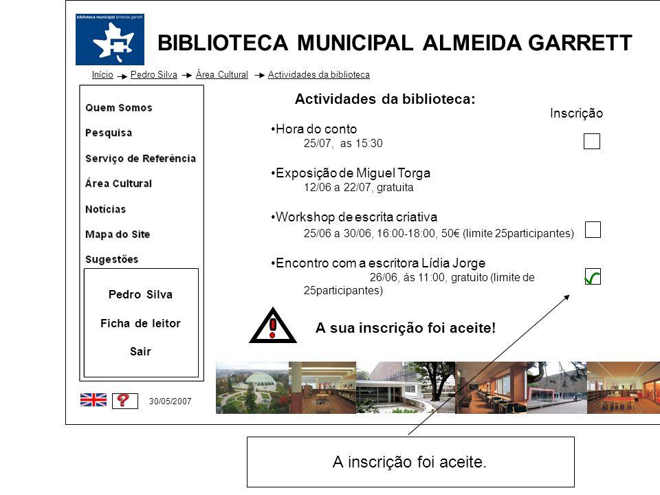 BIBLIOTECA MUNICIPAL ALMEIDA GARRETT Início 30/05/2007 Pedro Silva Ficha de leitor Sair Pedro SilvaÁrea Cultural Actividades da biblioteca: Actividade