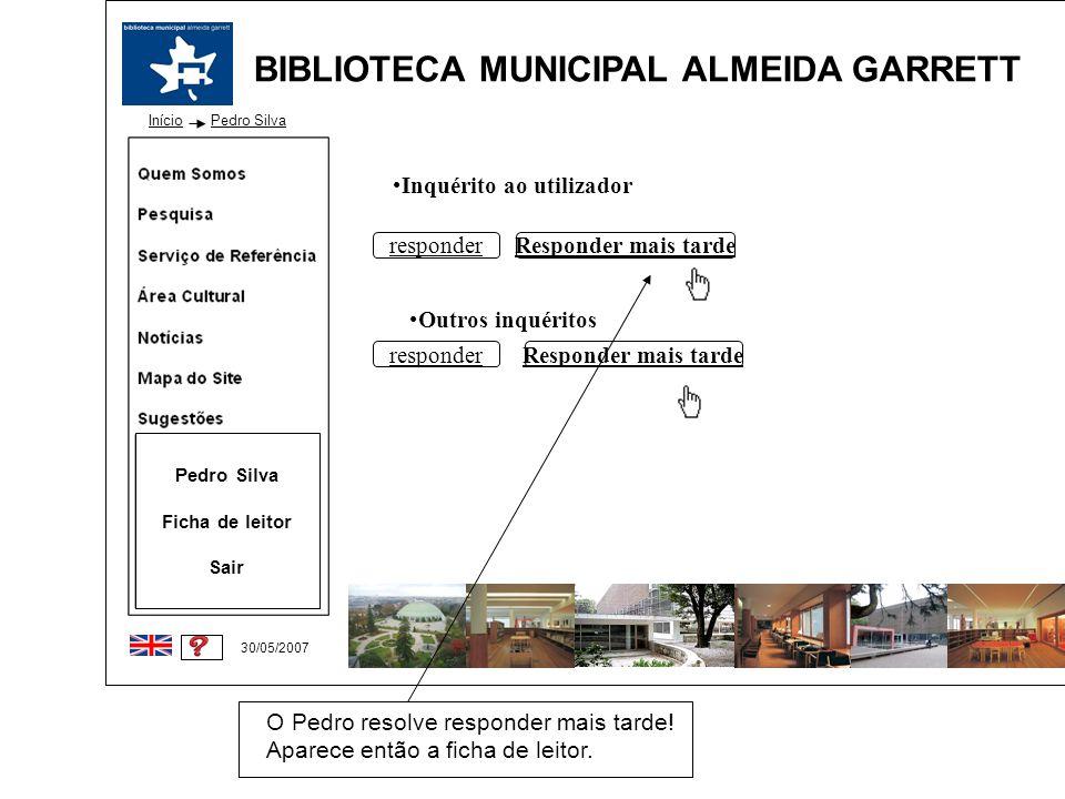 BIBLIOTECA MUNICIPAL ALMEIDA GARRETT Início 30/05/2007 Pedro Silva Ficha de leitor Sair Inquérito ao utilizador responderResponder mais tarde Outros i