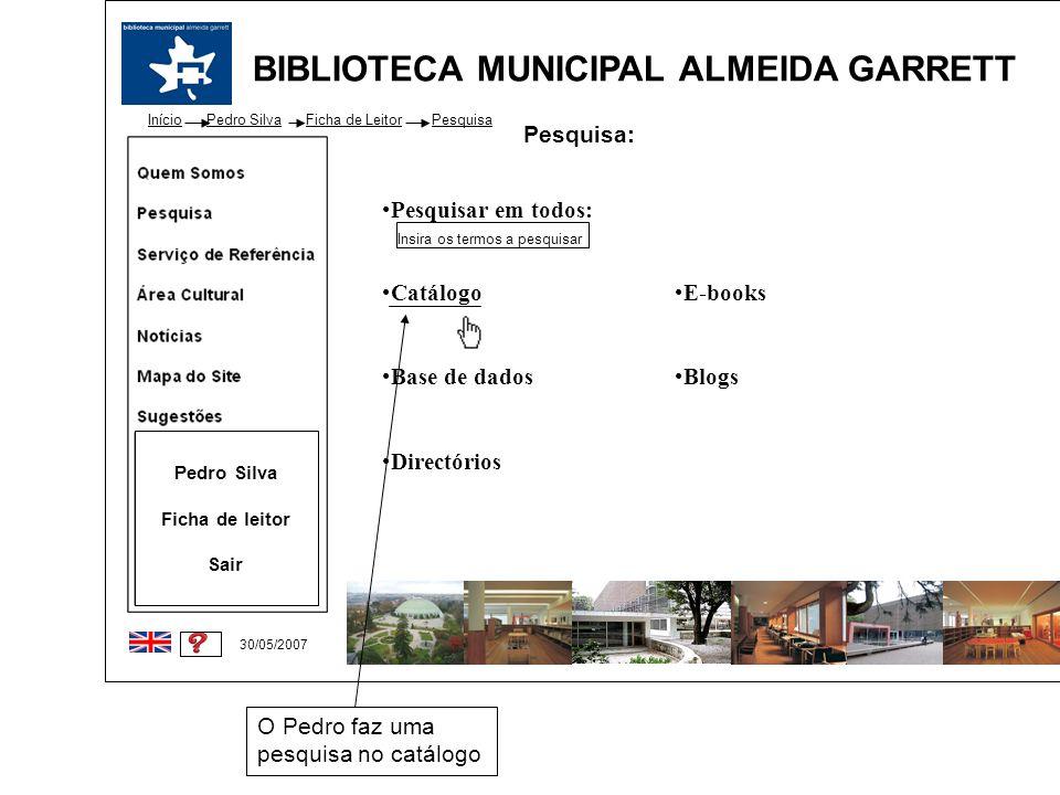BIBLIOTECA MUNICIPAL ALMEIDA GARRETT Início 30/05/2007 Pedro Silva Ficha de leitor Sair Pesquisa: Catálogo Base de dados Directórios E-books Blogs Ins