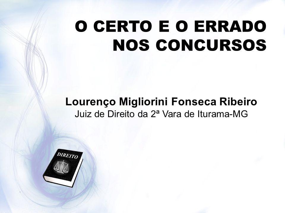 O CERTO E O ERRADO NOS CONCURSOS Lourenço Migliorini Fonseca Ribeiro Juiz de Direito da 2ª Vara de Iturama-MG