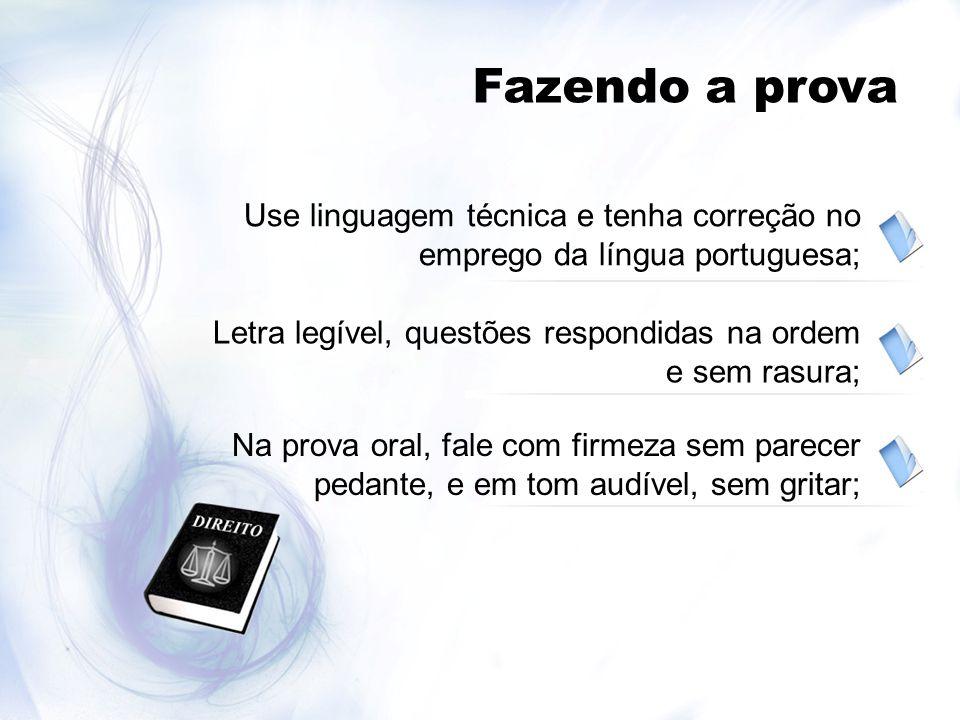 Fazendo a prova Use linguagem técnica e tenha correção no emprego da língua portuguesa; Letra legível, questões respondidas na ordem e sem rasura; Na