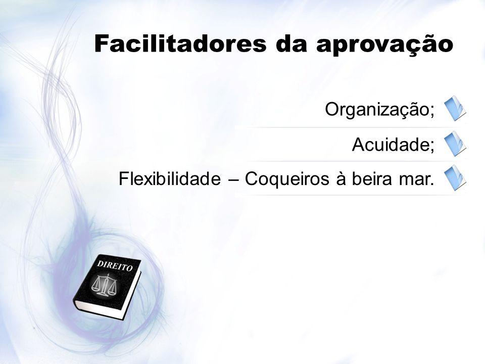 Facilitadores da aprovação Organização; Acuidade; Flexibilidade – Coqueiros à beira mar.