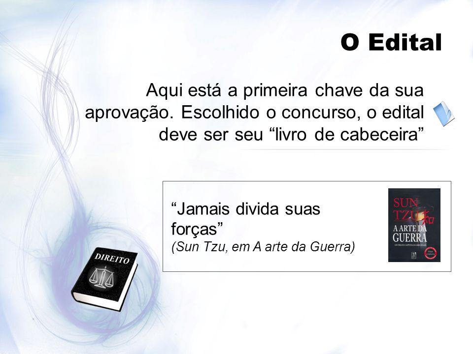 O Edital Aqui está a primeira chave da sua aprovação. Escolhido o concurso, o edital deve ser seu livro de cabeceira Jamais divida suas forças (Sun Tz