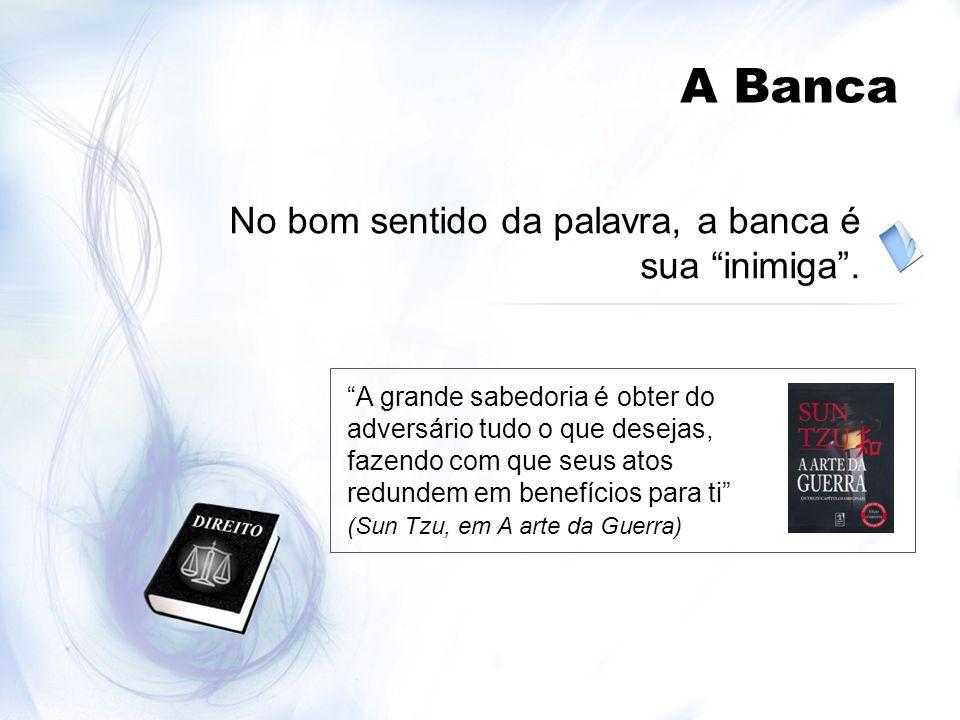 A Banca No bom sentido da palavra, a banca é sua inimiga. A grande sabedoria é obter do adversário tudo o que desejas, fazendo com que seus atos redun