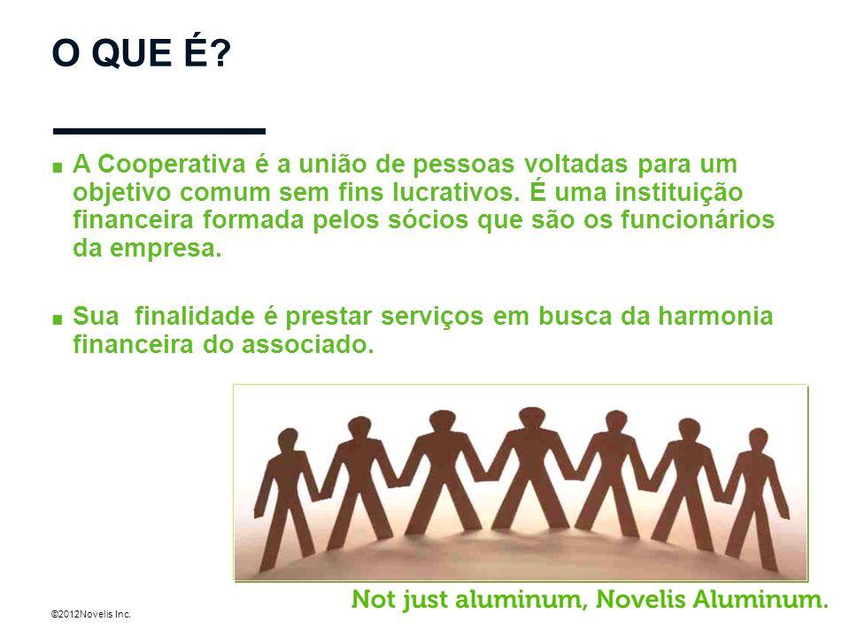©2012Novelis Inc. O QUE É? A Cooperativa é a união de pessoas voltadas para um objetivo comum sem fins lucrativos. É uma instituição financeira formad