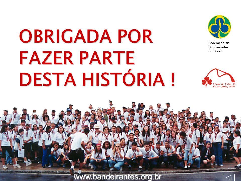 OBRIGADA POR FAZER PARTE DESTA HISTÓRIA ! Federação de Bandeirantes do Brasil www.bandeirantes.org.br