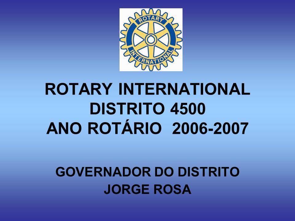 ROTARY INTERNATIONAL DISTRITO 4500 ANO ROTÁRIO 2006-2007 GOVERNADOR DO DISTRITO JORGE ROSA