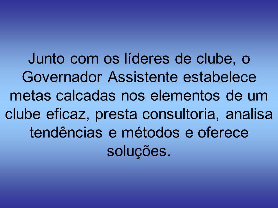 Junto com os líderes de clube, o Governador Assistente estabelece metas calcadas nos elementos de um clube eficaz, presta consultoria, analisa tendênc