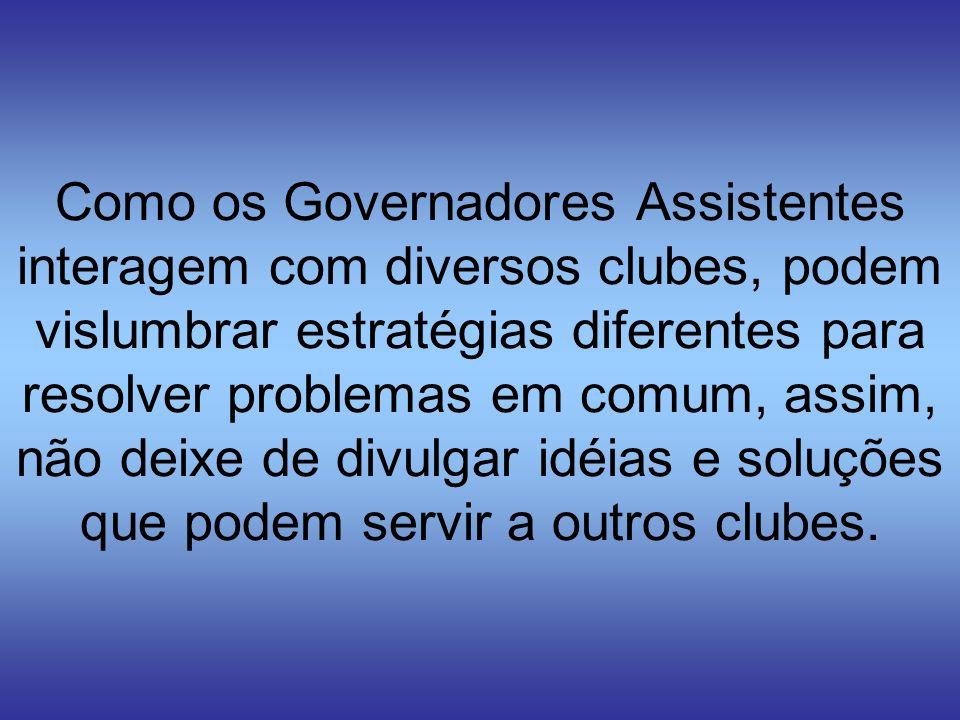 Como os Governadores Assistentes interagem com diversos clubes, podem vislumbrar estratégias diferentes para resolver problemas em comum, assim, não d
