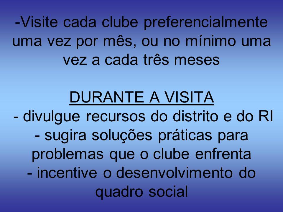 -Visite cada clube preferencialmente uma vez por mês, ou no mínimo uma vez a cada três meses DURANTE A VISITA - divulgue recursos do distrito e do RI
