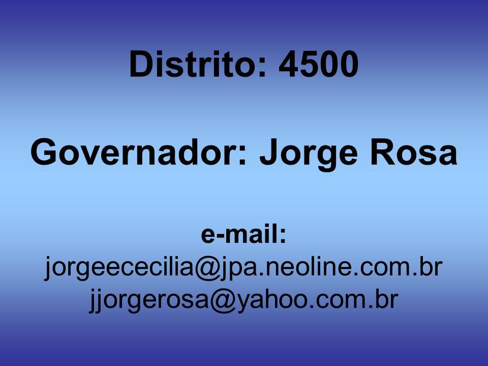 Distrito: 4500 Governador: Jorge Rosa e-mail: jorgeececilia@jpa.neoline.com.br jjorgerosa@yahoo.com.br