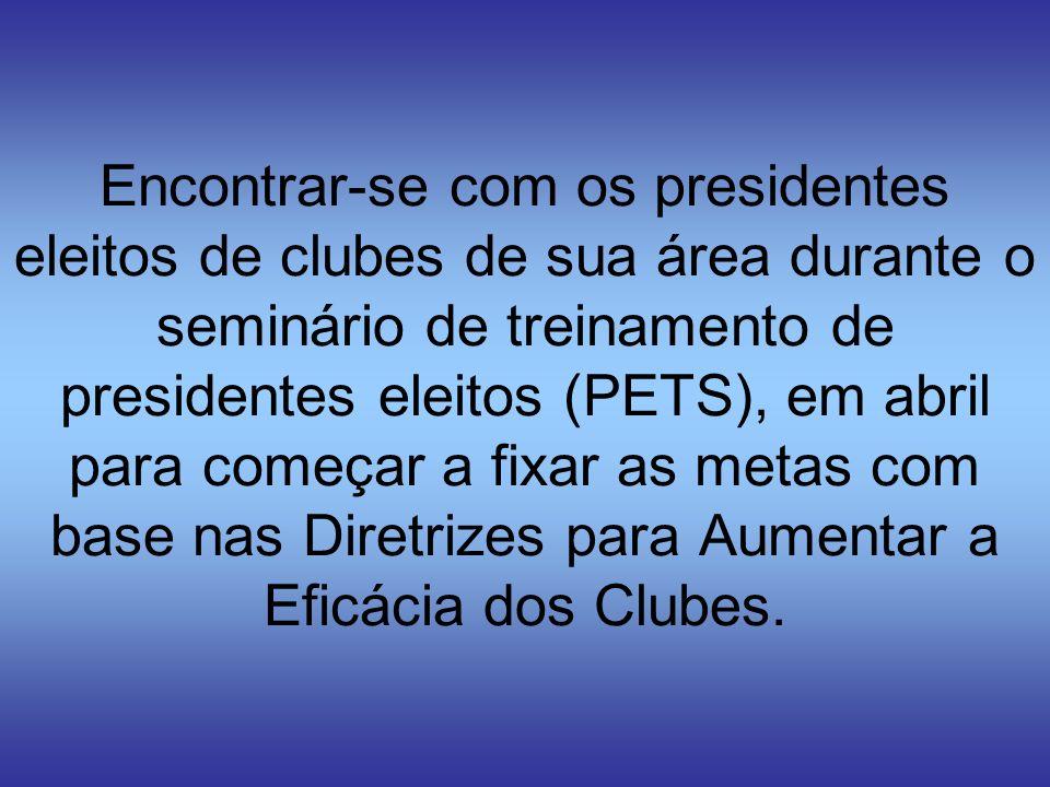 Encontrar-se com os presidentes eleitos de clubes de sua área durante o seminário de treinamento de presidentes eleitos (PETS), em abril para começar