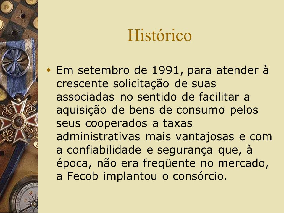 Histórico Em setembro de 1991, para atender à crescente solicitação de suas associadas no sentido de facilitar a aquisição de bens de consumo pelos se