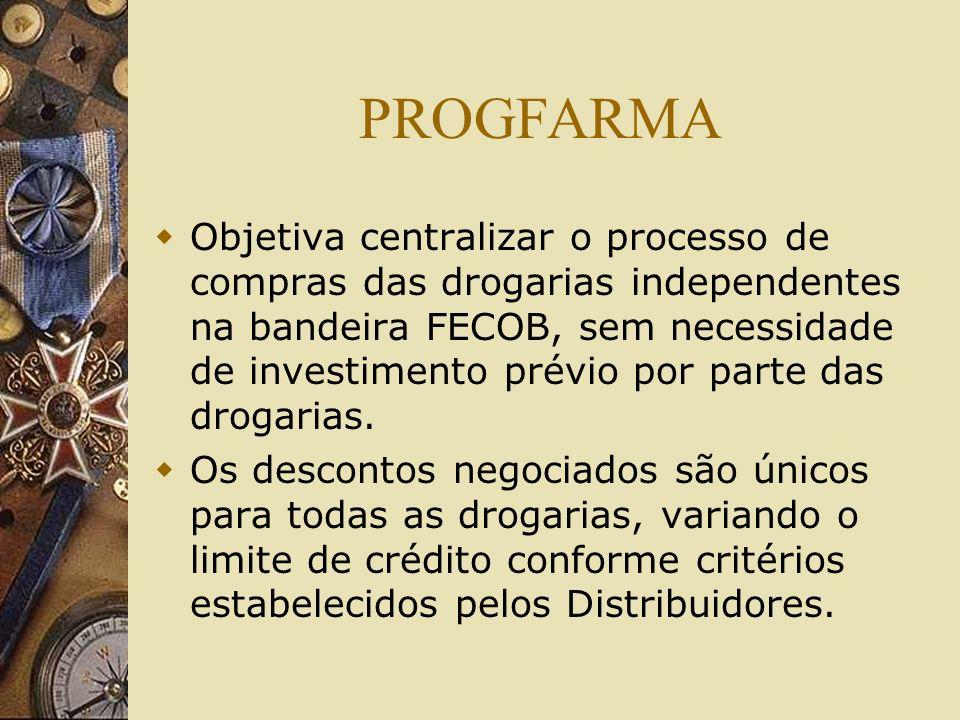 PROGFARMA Objetiva centralizar o processo de compras das drogarias independentes na bandeira FECOB, sem necessidade de investimento prévio por parte d