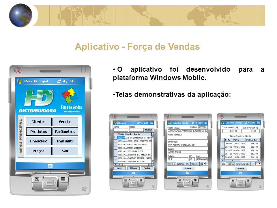 Aplicativo - Força de Vendas O aplicativo foi desenvolvido para a plataforma Windows Mobile.