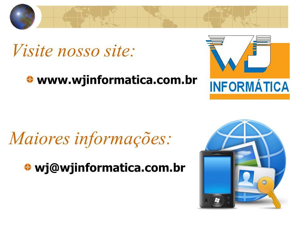 Visite nosso site: www.wjinformatica.com.br Maiores informações: wj@wjinformatica.com.br