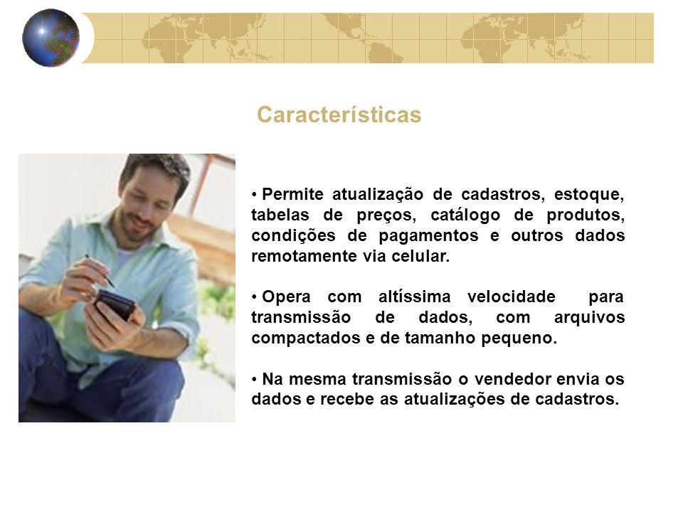 Características Permite atualização de cadastros, estoque, tabelas de preços, catálogo de produtos, condições de pagamentos e outros dados remotamente via celular.