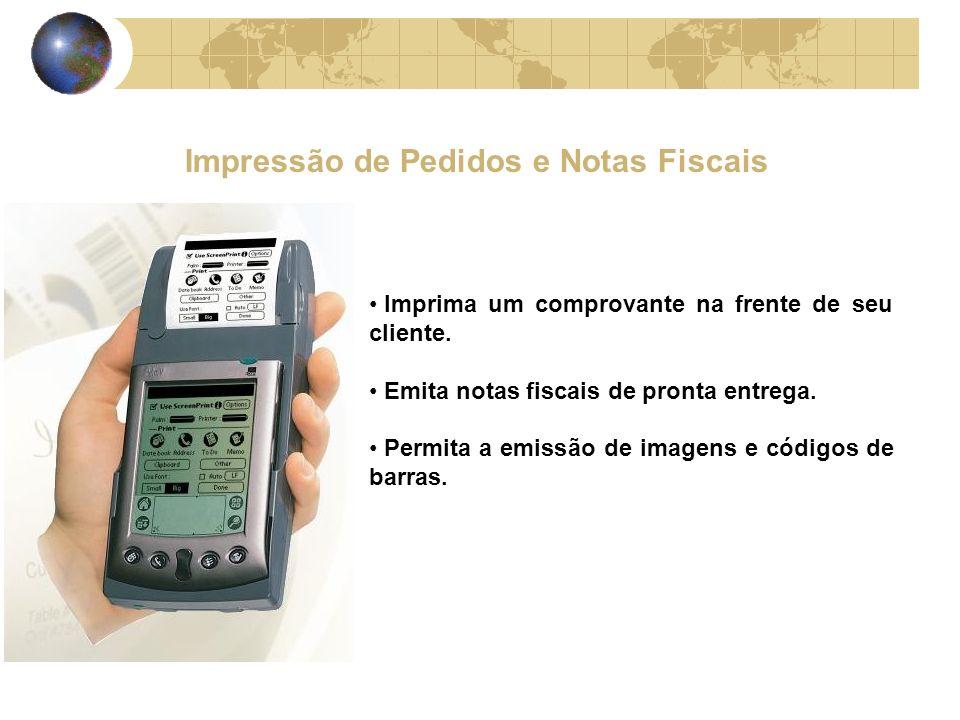 Impressão de Pedidos e Notas Fiscais Imprima um comprovante na frente de seu cliente.