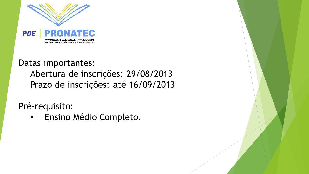 Datas importantes: Abertura de inscrições: 29/08/2013 Prazo de inscrições: até 16/09/2013 Pré-requisito: Ensino Médio Completo.