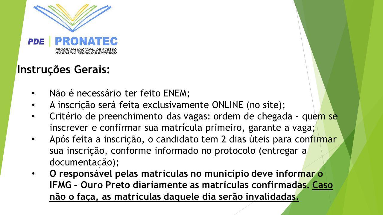 Instruções Gerais: Não é necessário ter feito ENEM; A inscrição será feita exclusivamente ONLINE (no site); Critério de preenchimento das vagas: ordem