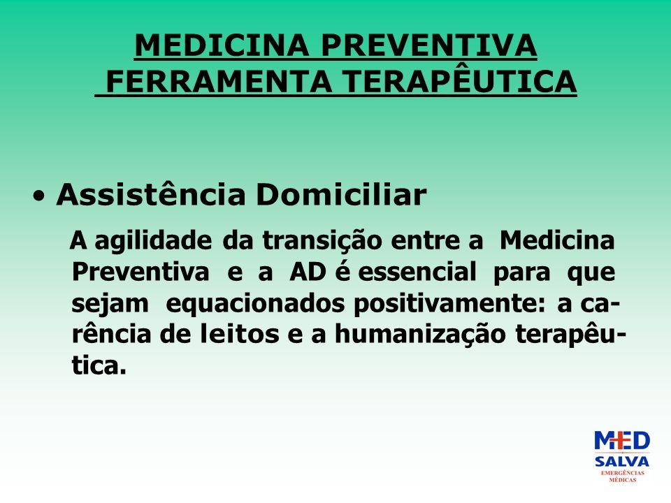 MEDICINA PREVENTIVA FERRAMENTA TERAPÊUTICA Assistência Domiciliar A agilidade da transição entre a Medicina Preventiva e a AD é essencial para que sejam equacionados positivamente: a ca- rência de leitos e a humanização terapêu- tica.
